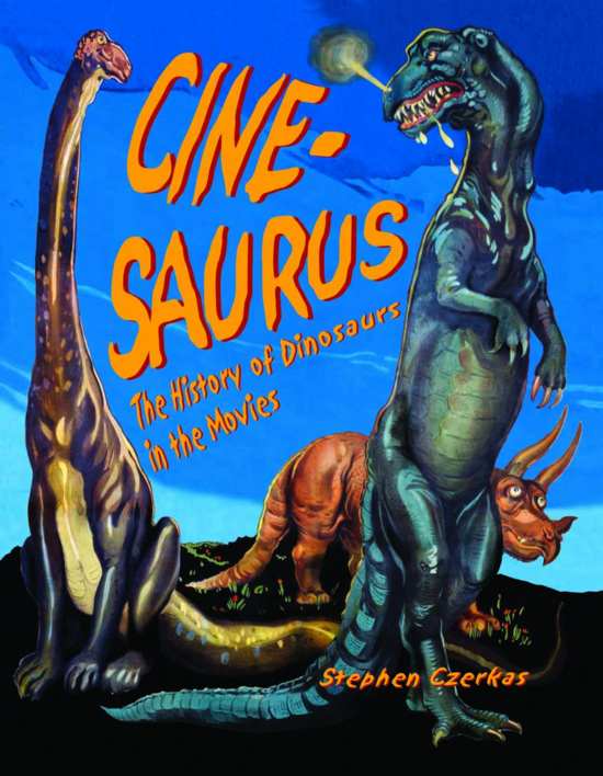 Cine-Saurus The History of Dinosaurs in the Movies Book