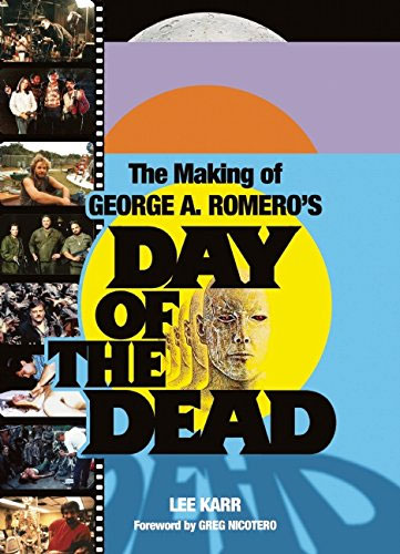 Day of the Dead The Making of George A. Romero Book