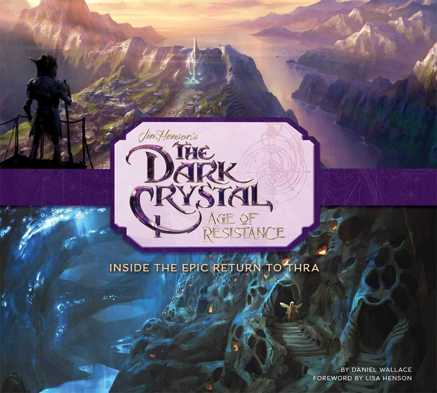 The Dark Crystal: Age of Resistance: Inside the Epic Return to Thra Hardcover Book