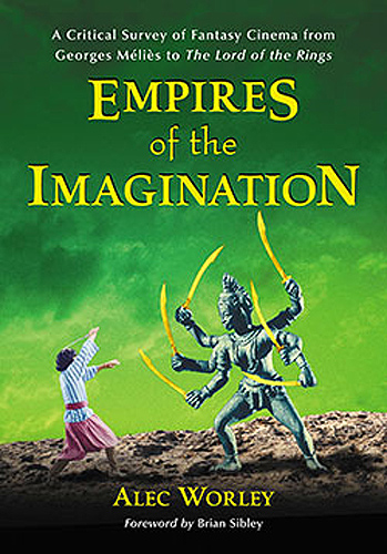 Empires of the Imagination: A Critical Survey of Fantasy Cinema from Georges Melies to the Lord of the Rings Hardcover Book