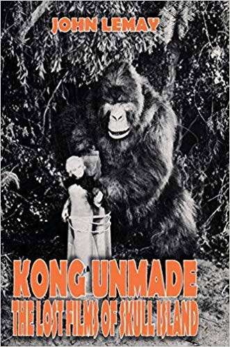 Kong Unmade: The Lost Films of Skull Island Hardcover Book