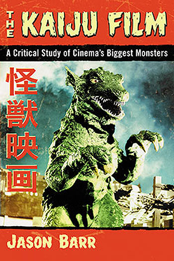 Kaiju Film: A Critical Study of Cinema's Biggest Monsters Book