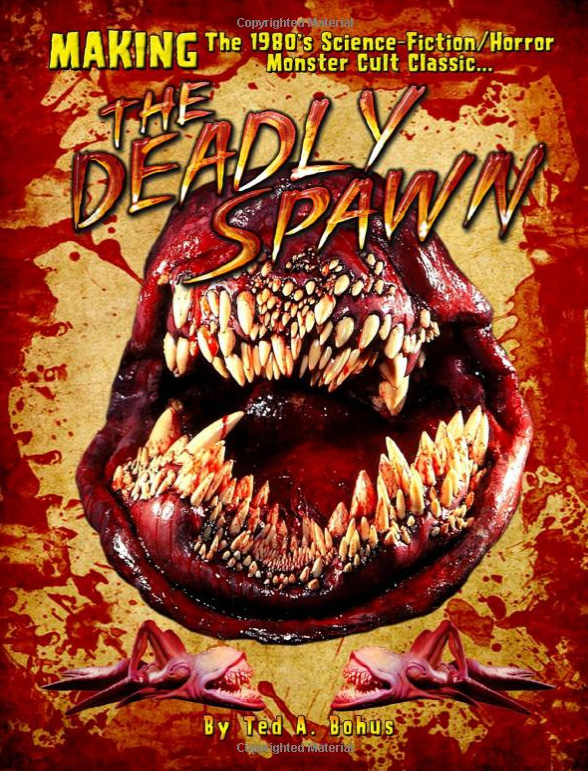 Making of The Deadly Spawn The 1980's Science-Fiction/Horror Monster Cult Classic Book Ted Bohus