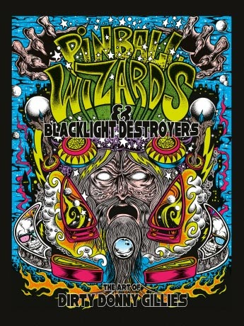 Pinball Wizards & Blacklight Destroyers: The Art of Dirty Donny Gillies Hardcover Book
