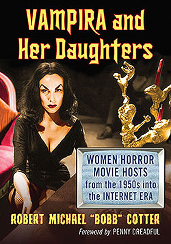 Vampira and Her Daughters Women Horror Movie Hosts from the 1950s into the Internet Era Book