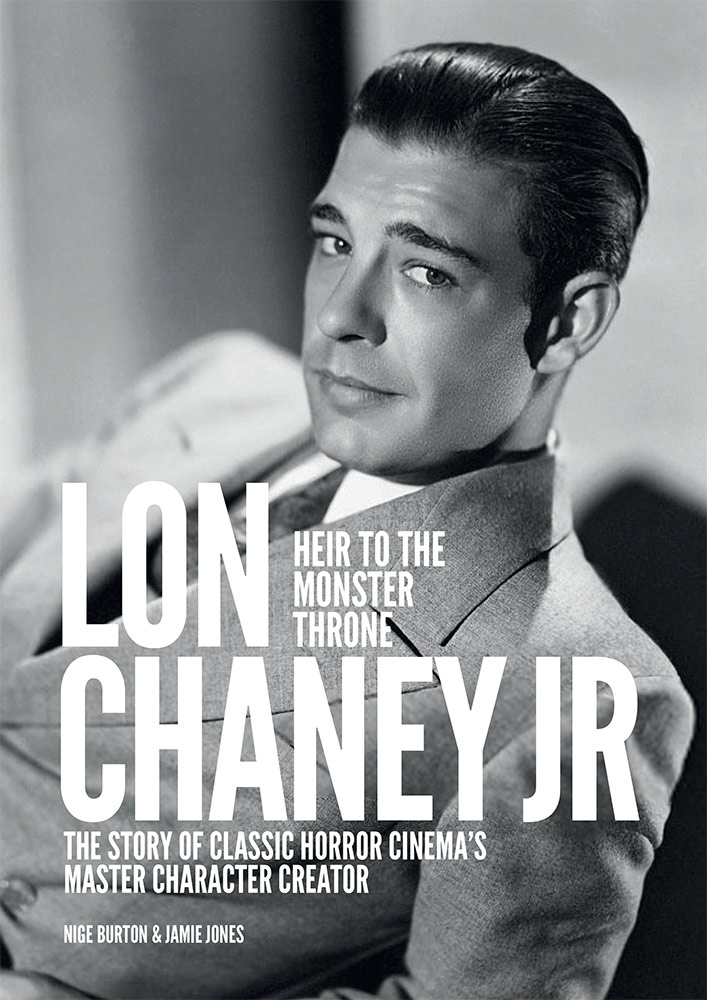 Lon Chaney Jr: Heir to the Monster Throne Biography Book