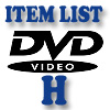 DVD Item List: H