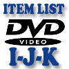 DVD Item List: I-K