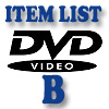 DVD Item List: B