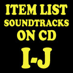 Soundtrack CD Item List: I-J