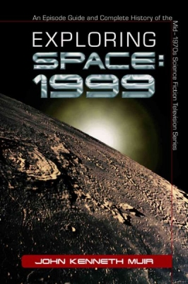 Space 1999 Exploring Space 1999 An Episode Guide and Complete History of Book