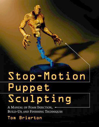 Stop-Motion Puppet Sculpting Book by Tom Brierton