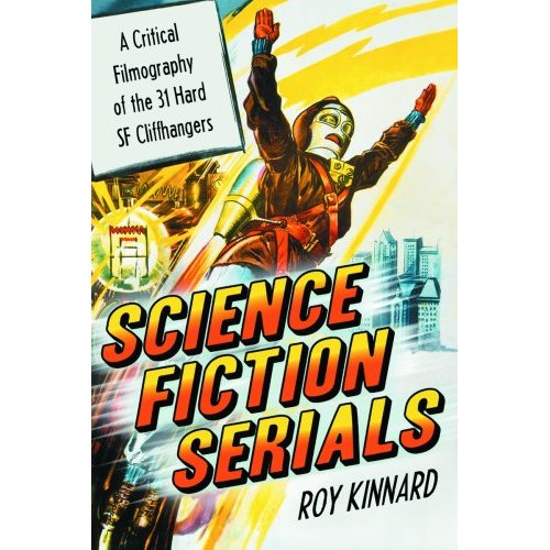 Science Fiction Serials: A Critical Filmography of the 31 Hard S