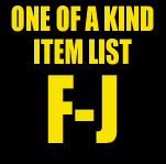 One of a Kind Item List: F-J