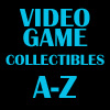 A-Z Video Game Collectibles