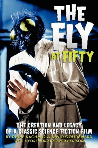 THE FLY AT FIFTY: THE CREATION AND LEGACY OF A CLASSIC SCIENCE FICTION FILM